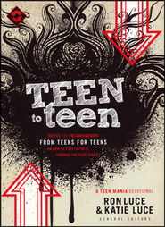 Teen to Teen: Advice and Encouragement from Teens for Teens on How to Stay Faithful Through the Teen Years  -     By: Ron Luce, Katie Luce