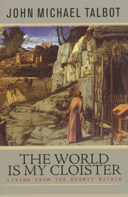 The World Is My Cloister: Living from the Hermit Within  -     By: John Michael Talbot