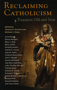 Reclaiming Catholicism: Treasures Old and New  -     By: Thomas H. Groome, Michael Daley