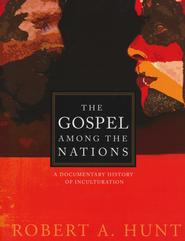 The Gospel Among the Nations: A Documentary History of Inculturation  -     By: Robert A. Hunt