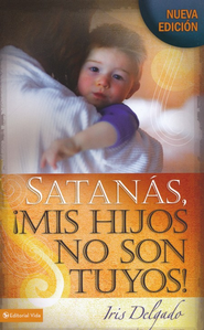 Satan&#225s mis hijos no son tuyos, Edici&#243n revisada, Satan, My Children Are Not Yours  -     By: Iris Delgado