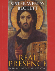 Real Presence: In Search of The Earliest Icons  -     By: Sister Wendy Beckett