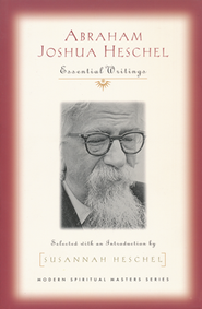 Abraham Joshua Heschel: Essential Writings   -     Edited By: Susannah Heschel     By: Abraham Joshua Heschel