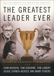 The Greatest Leader Ever: Essential Leadership Principles  -              Edited By: Dan Britton                   By: Fellowship of Christian Athletes