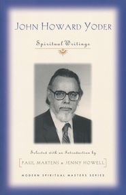 John Howard Yoder: Spiritual Writings  -     Edited By: Paul Martens, Jennifer L. Howell     By: John Howard Yoder