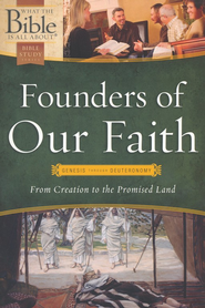 Founders of Our Faith: From Creation to the Promised Land - Genesis through Deuteronomy  -     By: Henrietta C. Mears