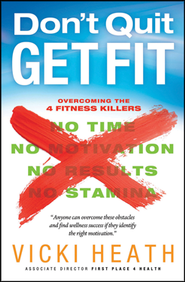 Don't Quit, Get Fit: Overcoming the 4 Fitness Killers   -              By: Vicki Heath