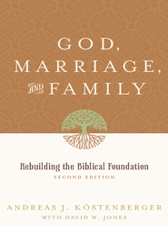 God, Marriage, and Family: Rebuilding the Biblical Foundation - eBook  -     By: Andreas Kostenberger, David Jones