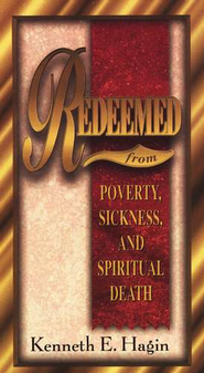Redeemed from Poverty, Sickness, and Spiritual Death  -     By: Kenneth E. Hagin