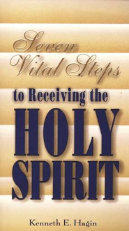 Seven Steps to Receiving The Holy Spirit  -              By: Kenneth E. Hagin
