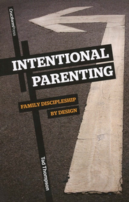 Intentional Parenting: Family Discipleship by Design  -     By: Tad Thompson