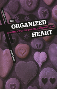 The Organized Heart: A Woman's Guide to Conquering Chaos  -     By: Staci Eastin