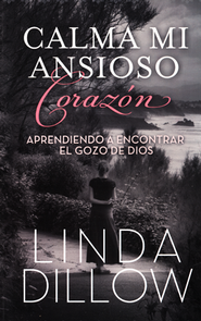 Calma Mi Ansioso Corazón  (Calm My Anxious Heart)  -              By: Linda Dillow