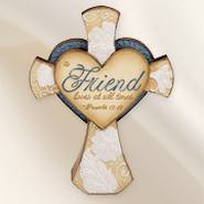 A Friend Loves at All Times Standing Cross  -