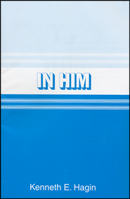 In Him--Booklet   -     By: Kenneth E. Hagin