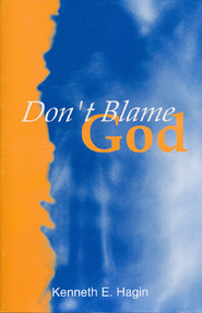 Don't Blame God!  -     By: Kenneth E. Hagin