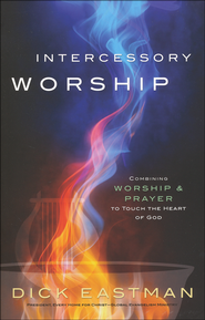 Intercessory Worship  -              By: Dick Eastman