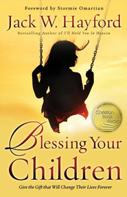 Blessing Your Children: Give the Gift that Will Change Their Lives Forever  -              By: Jack W. Hayford