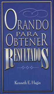 Orando para Obtener Resultados  (Praying to Get Results)  -     By: Kenneth Hagin