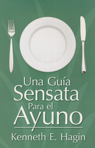 Una Guia Sensata Para el Ayuno, A Commonsense Guide to Fasting  -              By: Kenneth Hagin