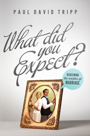 What Did You Expect?: Redeeming the Realities of Marriage - eBook  -     By: Paul David Tripp