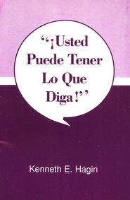 !Usted Puede Tener Lo Que Diga!, You Can Have What You Say!  -              By: Kenneth Hagin