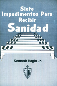 Siete Impedimentos Para Redibir Sanidad, Seven Hindrances to Healing  -     By: Kenneth Hagin