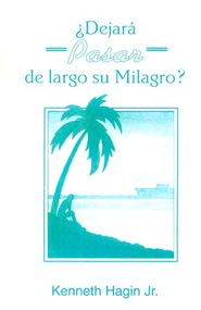 ¿Dejará Pasar de Largo su Milagro?  (Is Your Miracle Passing You By?)  -     By: Kenneth Hagin