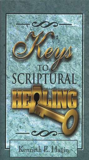 Keys to Scriptural Healing  -     By: Kenneth E. Hagin
