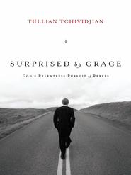 Surprised by Grace: God's Relentless Pursuit of Rebels - eBook  -     By: Tullian Tchividjian