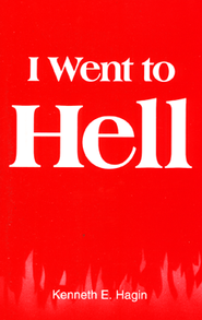 I Went to Hell  -              By: Kenneth E. Hagin