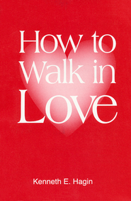 How to Walk in Love  -     By: Kenneth E. Hagin