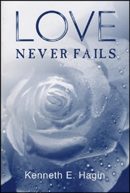 Love Never Fails  -     By: Kenneth E. Hagin
