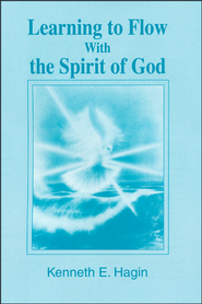 Learning to Flow With the Spirit of God  -              By: Kenneth E. Hagin