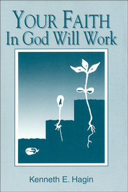 Your Faith in God Will Work  -     By: Kenneth E. Hagin