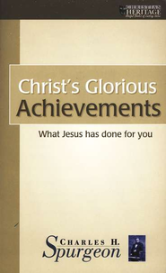 Christ's Glorious Achievements: What Jesus Has Done for You   -     By: Charles H. Spurgeon