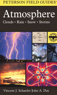 Peterson Field Guide to Atmosphere Clouds, Rain, Snow, Storms   -     Edited By: Roger Tory Peterson     By: John A. Day, Vincent J. Schaefer     Illustrated By: Christy E. Day