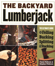 The Backyard Lumberjack: The Ultimate Guide to Felling, Bucking, Splitting and Stacking  -     By: Frank Philbrick, Stephen Philbrick
