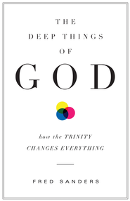 The Deep Things of God: How the Trinity Changes Everything - eBook  -     By: Fred Sanders