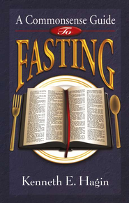 A Common Sense Guide to Fasting  -     By: Kenneth E. Hagin