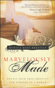 Marvelously Made: Unveil Your True Identity and Purpose as a Woman  -              By: Monica Rose Brennan