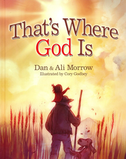 That's Where God Is  -              By: Dan Morrow, Ali Morrow