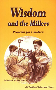 Wisdom and the Millers: Proverbs for Children     -     By: Mildred A Martin