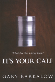 It's Your Call: What Are You Doing Here?  -     By: Gary Barkalow