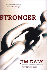 Stronger: Trading Brokenness for Unbreakable Strength  -     By: Jim Daly, James Lund