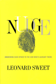 Nudge: Awakening Each Other to the God Who's Already There  -              By: Leonard Sweet