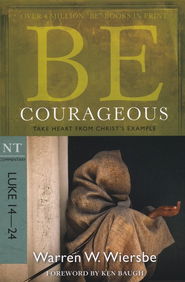 Be Courageous (Luke 14-24)   -     By: Warren W. Wiersbe