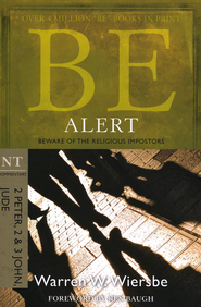 Be Alert (2 Peter, 2 & 3 John, Jude)  -     By: Warren W. Wiersbe