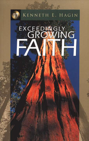 Exceedingly Growing Faith  -     By: Kenneth E. Hagin