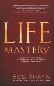 Life Mastery: Discover the Timeless Secrets to Living Life as Jesus Did  -              By: Bob Shank